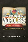 Wonderfully Wordless: The 500 Most Recommended Graphic Novels and Picture Books