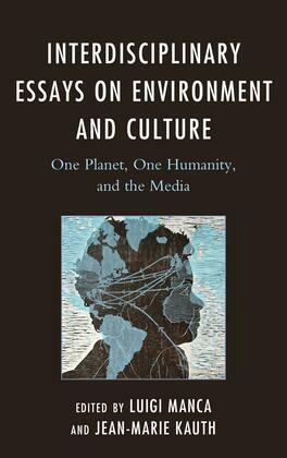 Interdisciplinary Essays on Environment and Culture: One Planet, One Humanity, and the Media