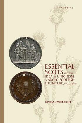 Essential Scots and the Idea of Unionism in Anglo-Scottish Literature, 1603-1832