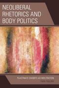 Neoliberal Rhetorics and Body Politics: Plastinate Exhibits as Infiltration