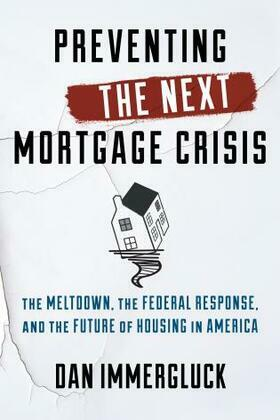 Preventing the Next Mortgage Crisis: The Meltdown, the Federal Response, and the Future of Housing in America