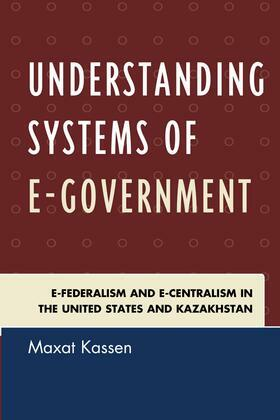 Understanding Systems of e-Government: e-Federalism and e-Centralism in the United States and Kazakhstan