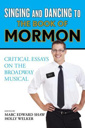 Singing and Dancing to The Book of Mormon: Critical Essays on the Broadway Musical