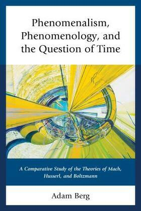 Phenomenalism, Phenomenology, and the Question of Time: A Comparative Study of the Theories of Mach, Husserl, and Boltzmann