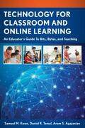 Technology for Classroom and Online Learning: An Educator's Guide to Bits, Bytes, and Teaching