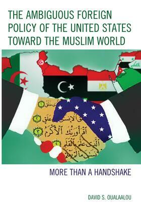 The Ambiguous Foreign Policy of the United States toward the Muslim World: More than a Handshake