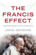 The Francis Effect: A Radical Pope's Challenge to the American Catholic Church