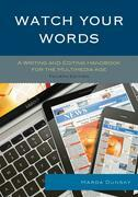 Watch Your Words: A Writing and Editing Handbook for the Multimedia Age