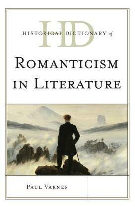 Historical Dictionary of Romanticism in Literature