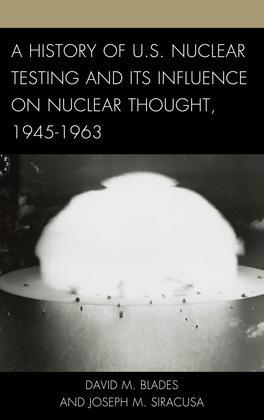 A History of U.S. Nuclear Testing and Its Influence on Nuclear Thought, 1945-1963
