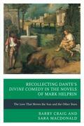 Recollecting Dante's Divine Comedy in the Novels of Mark Helprin: The Love That Moves the Sun and the Other Stars