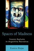 Spaces of Madness: Insane Asylums in Argentine Narrative