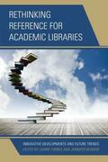 Rethinking Reference for Academic Libraries: Innovative Developments and Future Trends