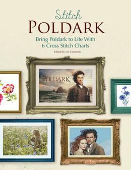 Stitch Poldark: Bring Poldark to Life with 6 Cross Stitch Charts