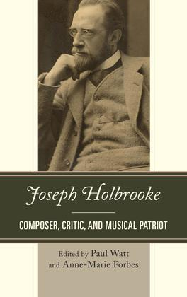 Joseph Holbrooke: Composer, Critic, and Musical Patriot