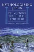 Mythologizing Jesus: From Jewish Teacher to Epic Hero