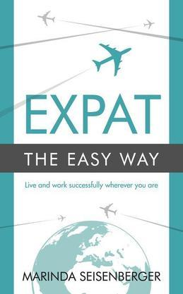 Expat the Easy Way: Live and work successfully wherever you are