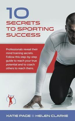 10 Secrets to Sporting Success: Professionals reveal their mind training secrets