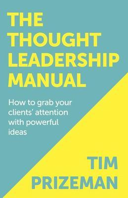 The Thought Leadership Manual: How to grab your clients' attention with powerful ideas