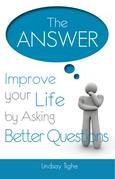 The Answer - Improve Your Life By Asking Better Questions