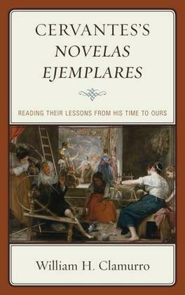 Cervantes's Novelas ejemplares: Reading their Lessons from His Time to Ours
