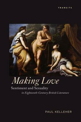 Making Love: Sentiment and Sexuality in Eighteenth-Century British Literature