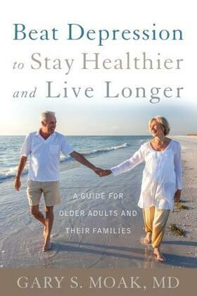 Beat Depression to Stay Healthier and Live Longer: A Guide for Older Adults and Their Families