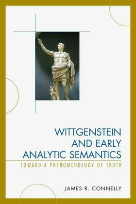 Wittgenstein and Early Analytic Semantics: Toward a Phenomenology of Truth