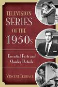 Television Series of the 1950s: Essential Facts and Quirky Details