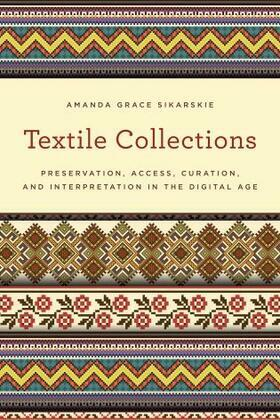 Textile Collections: Preservation, Access, Curation, and Interpretation in the Digital Age