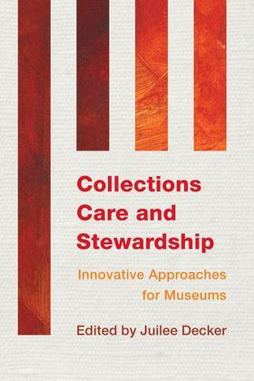 Collections Care and Stewardship: Innovative Approaches for Museums