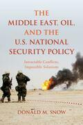 The Middle East, Oil, and the U.S. National Security Policy: Intractable Conflicts, Impossible Solutions