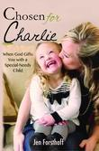 Chosen for Charlie: When God Gifts You with a Special-Needs Child