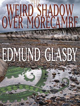 The Weird Shadow Over Morecambe: A Cthulhu Mythos Novel