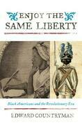 Enjoy the Same Liberty: Black Americans and the Revolutionary Era