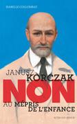 """Janusz Korczak : """"Non au mépris de l'enfance"""""""