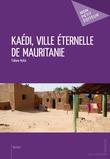 Kaédi, ville éternelle de Mauritanie