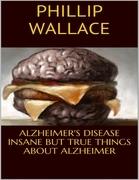 Alzheimer's Disease: Insane But True Things About Alzheimer