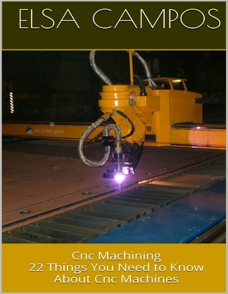 Cnc Machining: 22 Things You Need to Know About Cnc Machines