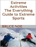 Extreme Activities: The Everything Guide to Extreme Sports