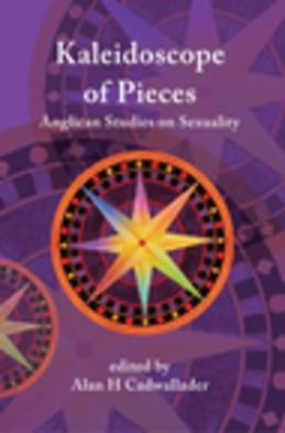 A Kaleidoscope of Pieces: Anglican Essays on Sexuality, Ecclesiology and Theology