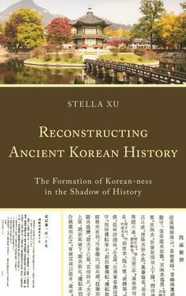 Reconstructing Ancient Korean History: The Formation of Korean-ness in the Shadow of History