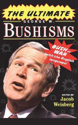 The Ultimate George W. Bushisms