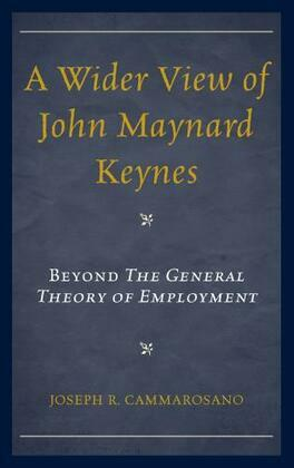A Wider View of John Maynard Keynes: Beyond the General Theory of Employment