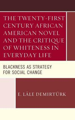 The Twenty-first Century African American Novel and the Critique of Whiteness in Everyday Life: Blackness as Strategy for Social Change