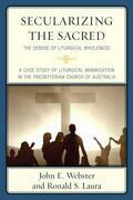 Secularizing the Sacred: The Demise of Liturgical Wholeness