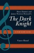 Hans Zimmer and James Newton Howard's The Dark Knight: A Film Score Guide