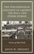 The Philosophical Contexts of Sartre's The Wall and Other Stories: Stories of Bad Faith