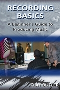 Recording Basics:  A Beginner's Guide to Producing Music