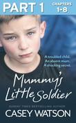 Mummy's Little Soldier: Part 1 of 3: A troubled child. An absent mum. A shocking secret.